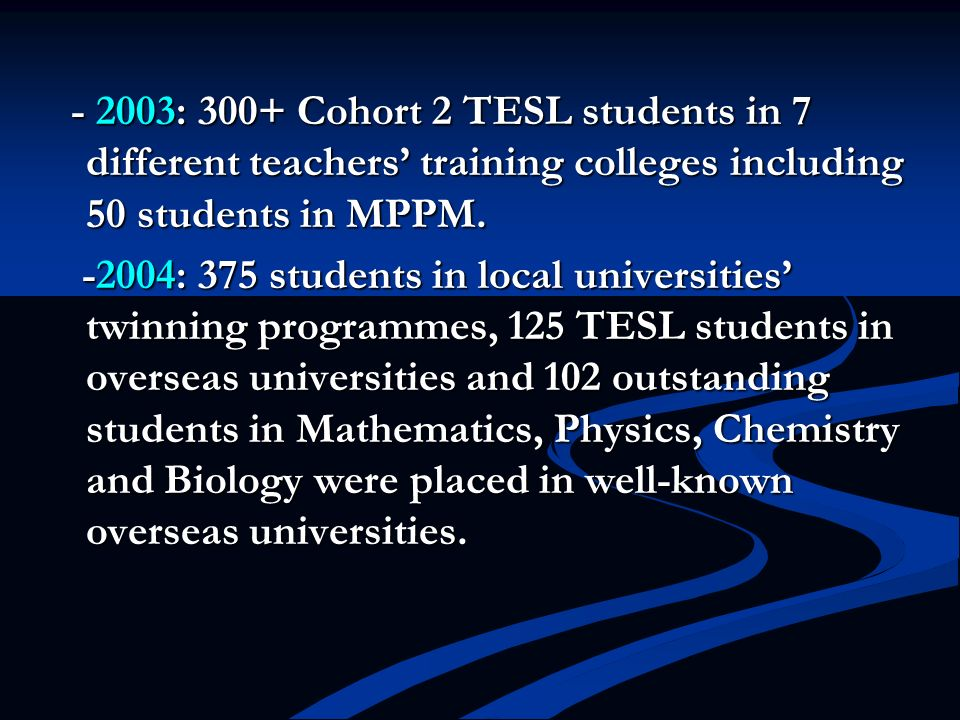 - 2003: 300+ Cohort 2 TESL students in 7 different teachers' training colleges including 50 students in MPPM.