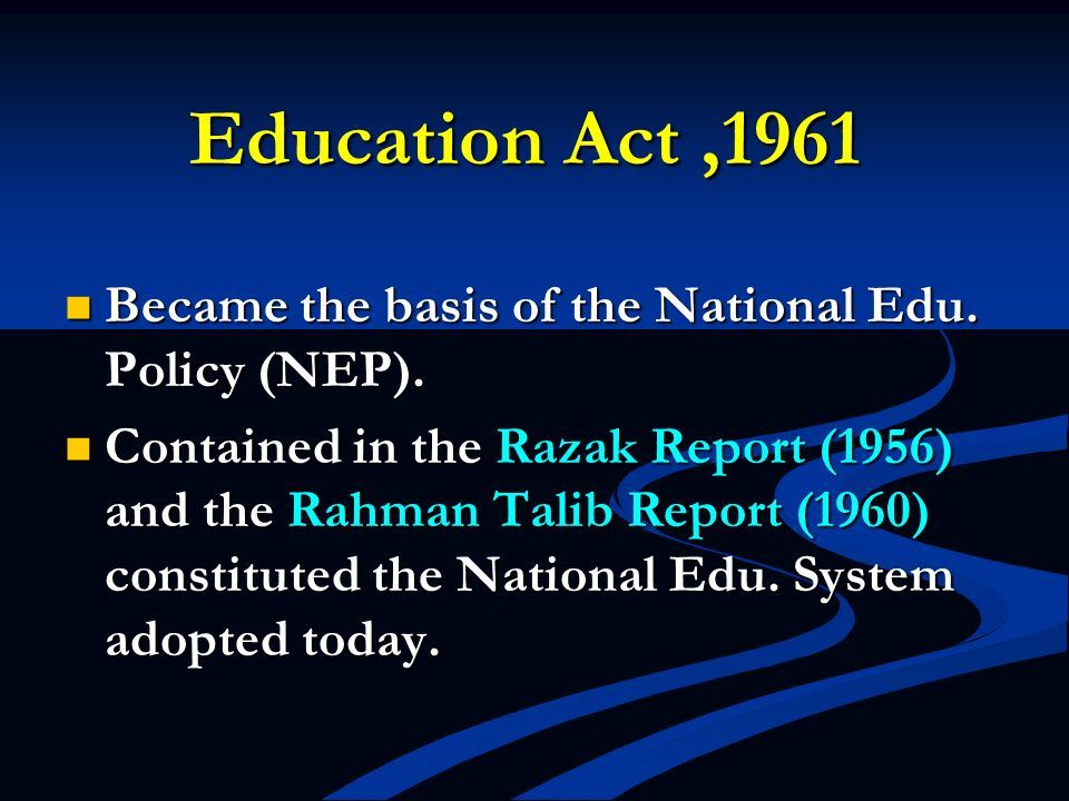 Education Act ,1961 Became the basis of the National Edu. Policy (NEP).