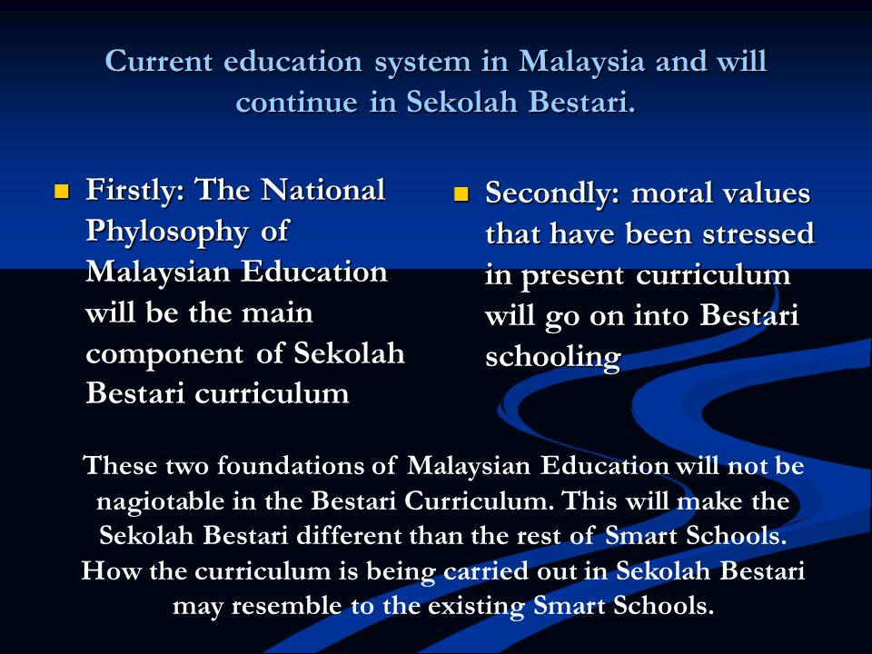 Current education system in Malaysia and will continue in Sekolah Bestari.
