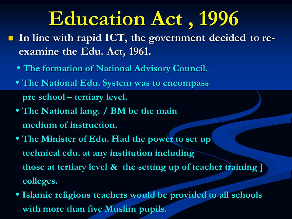 Education Act , 1996 In line with rapid ICT, the government decided to re-examine the Edu. Act, 1961.