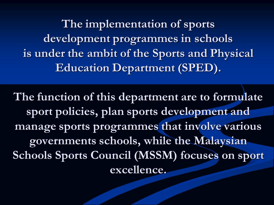 The implementation of sports development programmes in schools is under the ambit of the Sports and Physical Education Department (SPED).