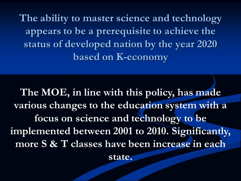 The ability to master science and technology appears to be a prerequisite to achieve the status of developed nation by the year 2020 based on K-economy