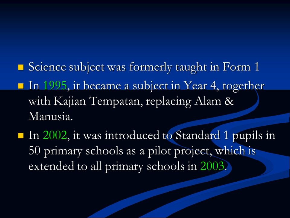 Science subject was formerly taught in Form 1