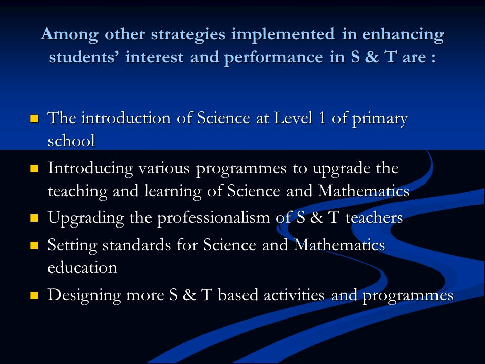 Among other strategies implemented in enhancing students' interest and performance in S & T are :