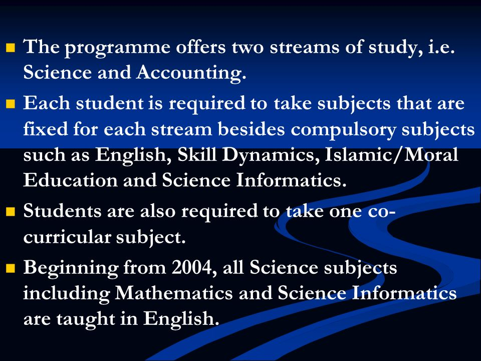 The programme offers two streams of study, i.e. Science and Accounting.