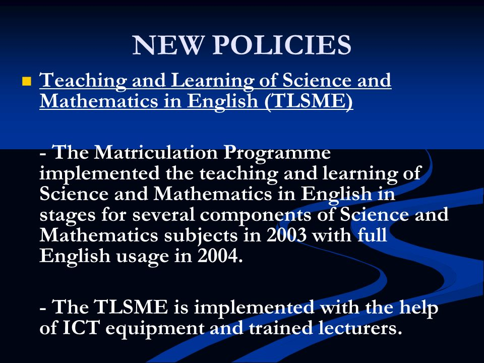 NEW POLICIES Teaching and Learning of Science and Mathematics in English (TLSME)