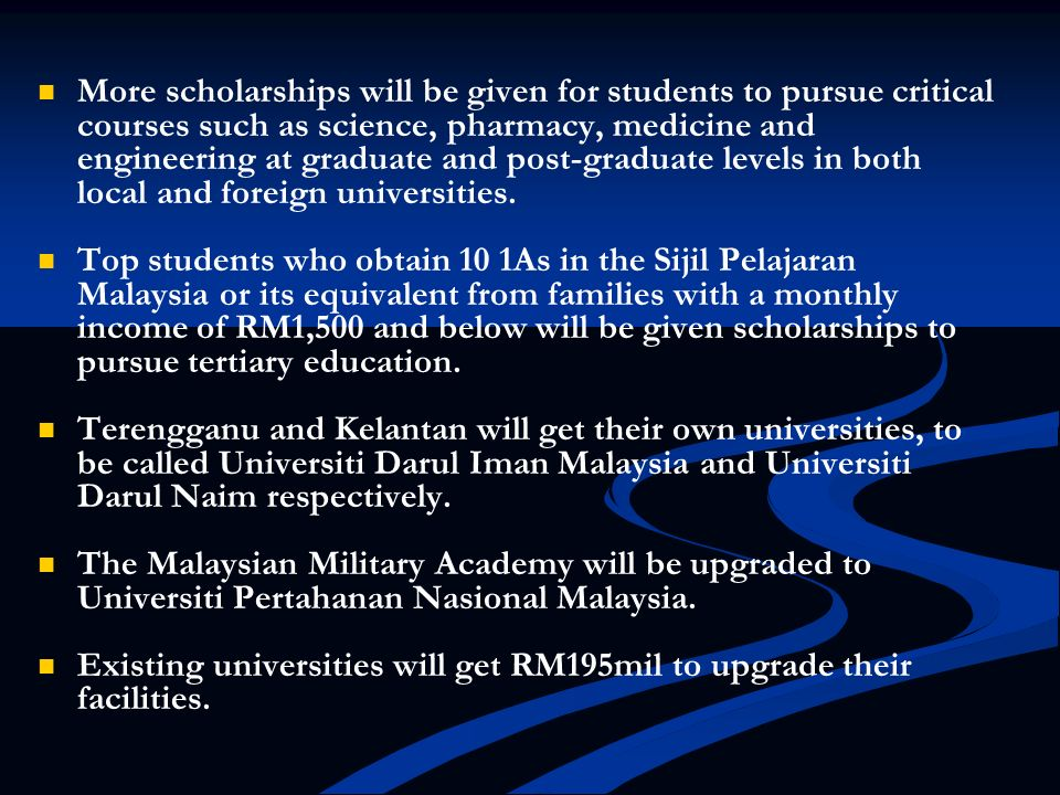 More scholarships will be given for students to pursue critical courses such as science, pharmacy, medicine and engineering at graduate and post-graduate levels in both local and foreign universities.