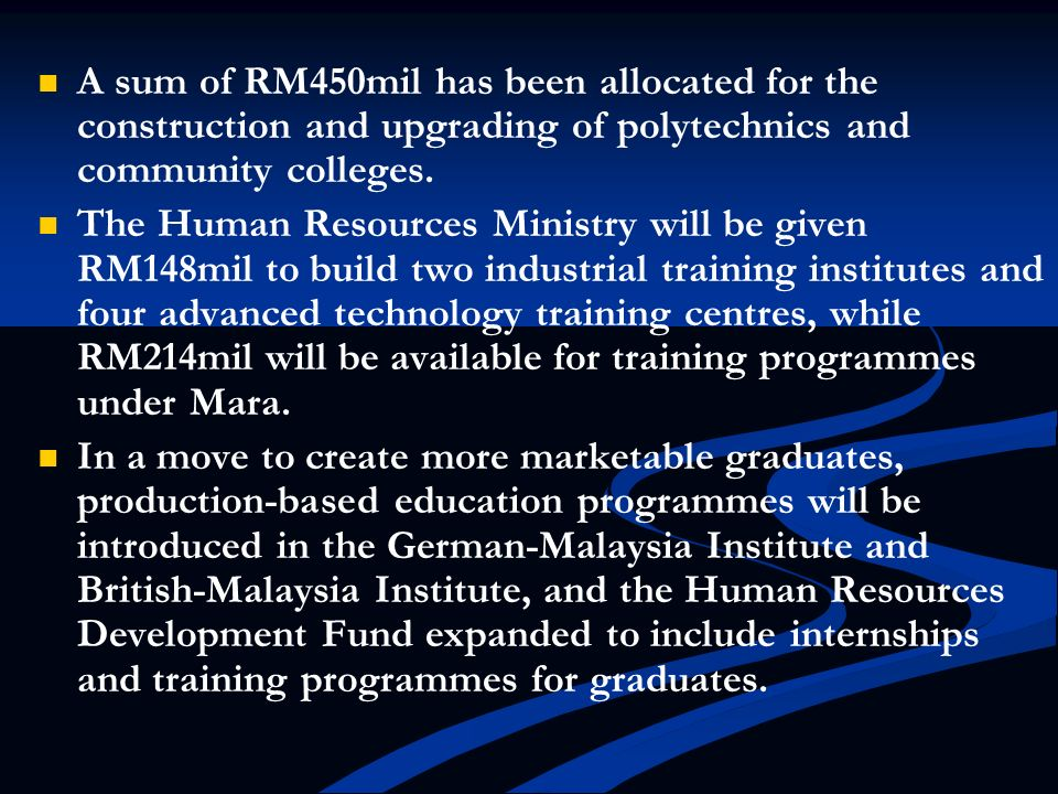 A sum of RM450mil has been allocated for the construction and upgrading of polytechnics and community colleges.