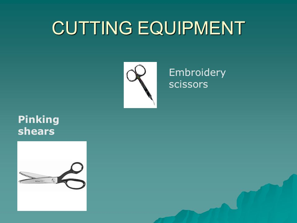 CUTTING EQUIPMENT Embroidery scissors Pinking shears