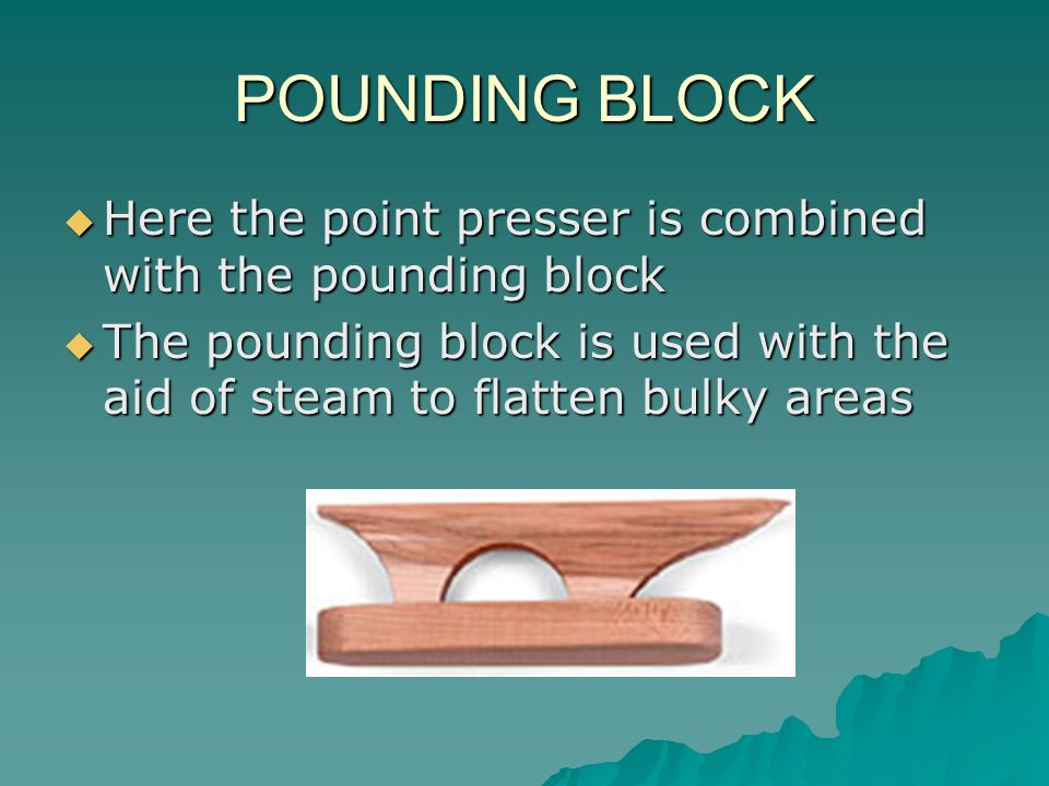 POUNDING BLOCKHere the point presser is combined with the pounding block.