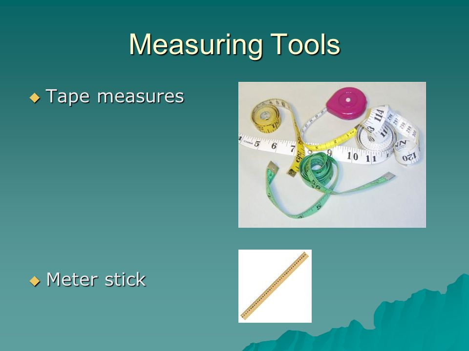 Measuring Tools Tape measures Meter stick