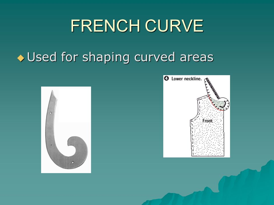 FRENCH CURVE Used for shaping curved areas