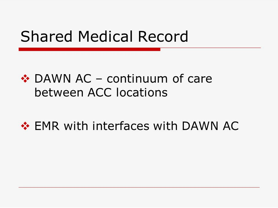 Shared Medical Record DAWN AC – continuum of care between ACC locations.