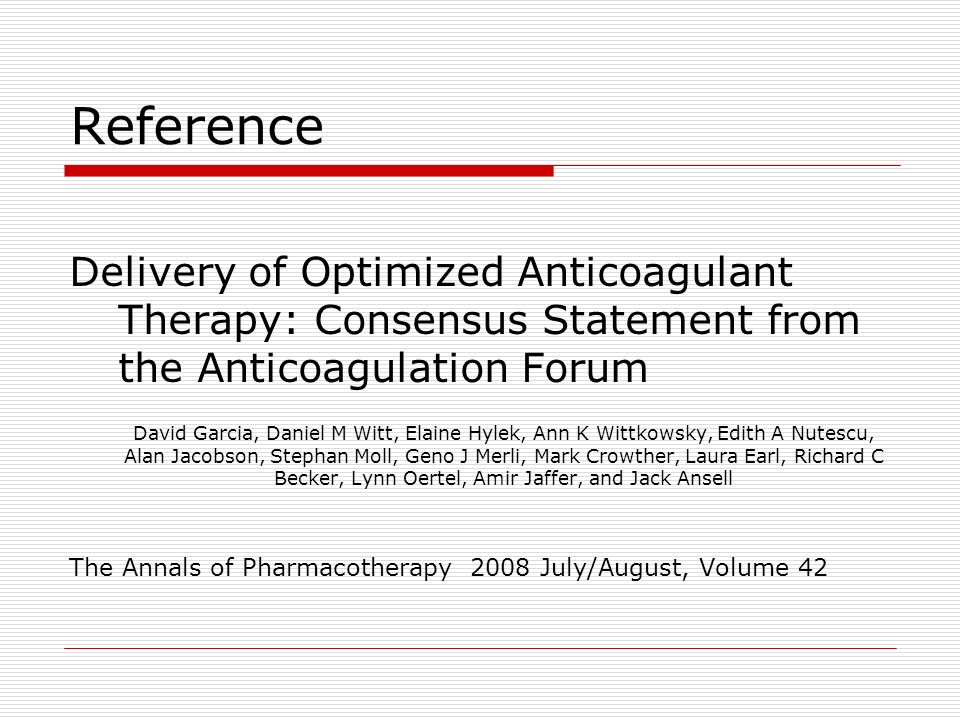 Reference Delivery of Optimized Anticoagulant Therapy: Consensus Statement from the Anticoagulation Forum.