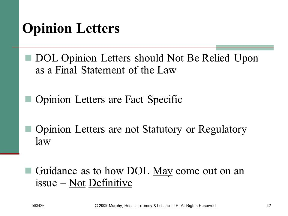 Opinion LettersDOL Opinion Letters should Not Be Relied Upon as a Final Statement of the Law. Opinion Letters are Fact Specific.