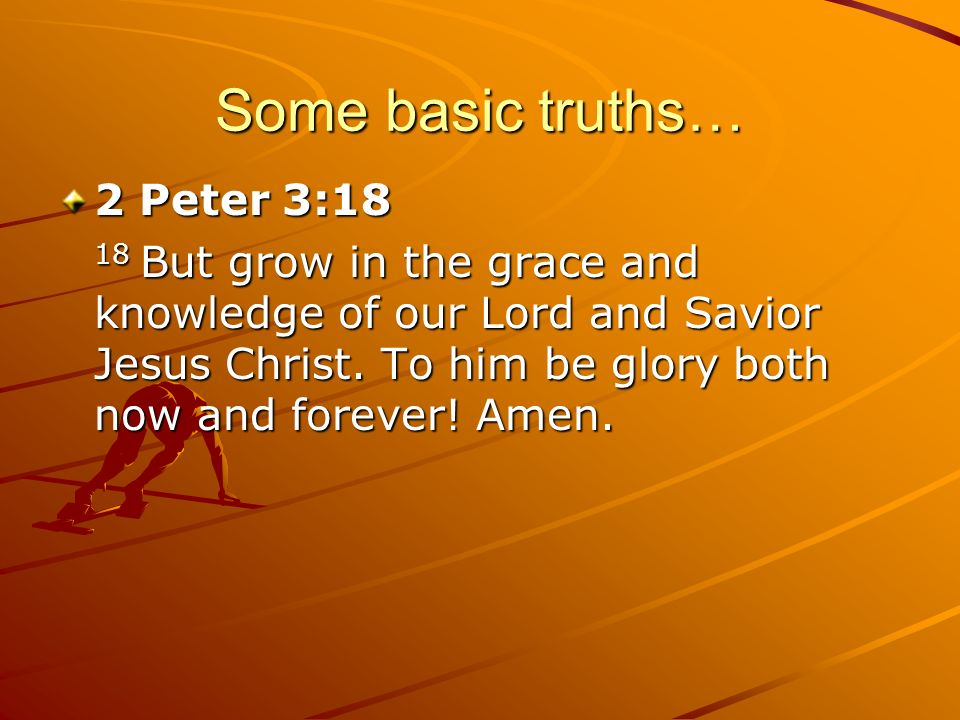 Some basic truths… 2 Peter 3:18