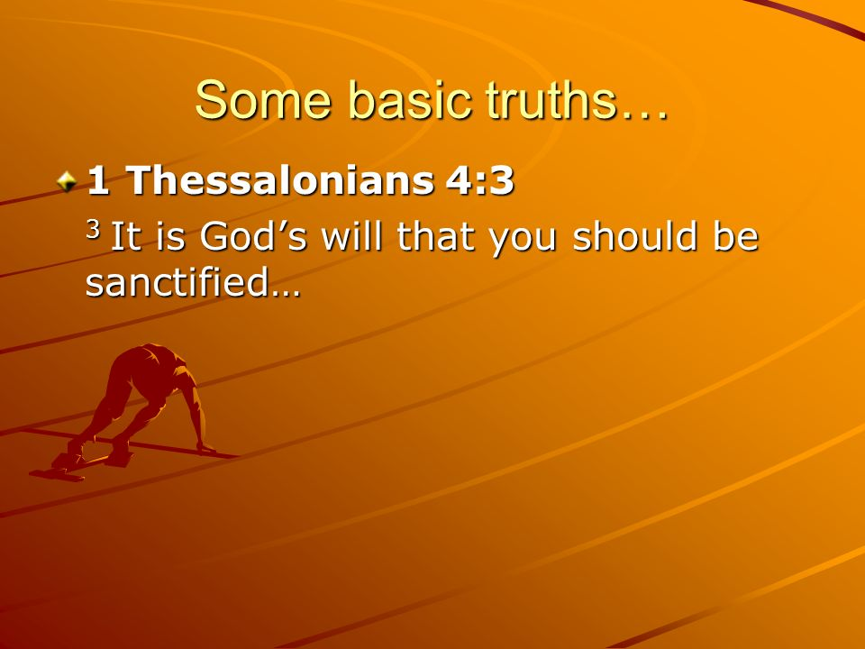 Some basic truths… 1 Thessalonians 4:3