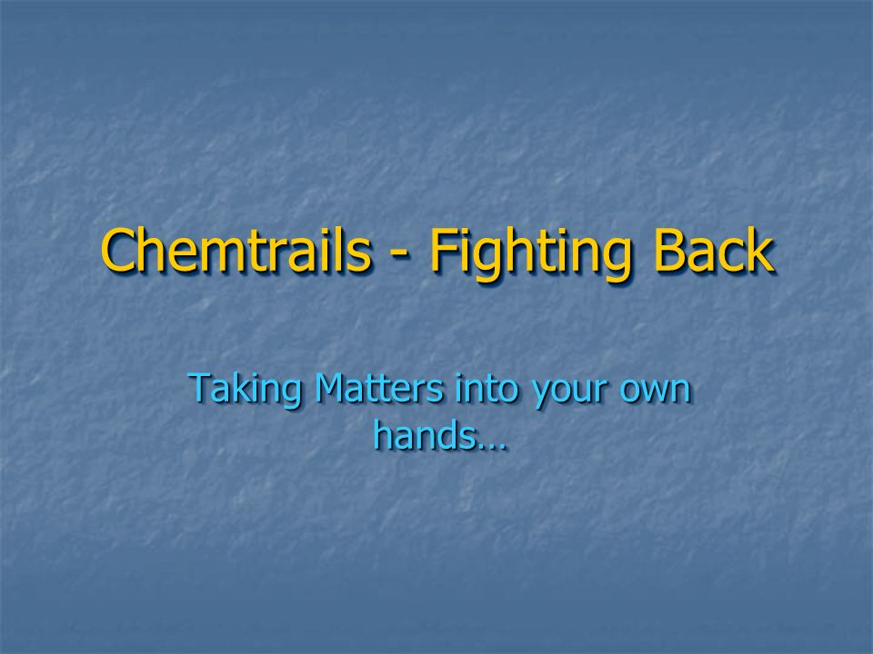 Chemtrails - Fighting Back