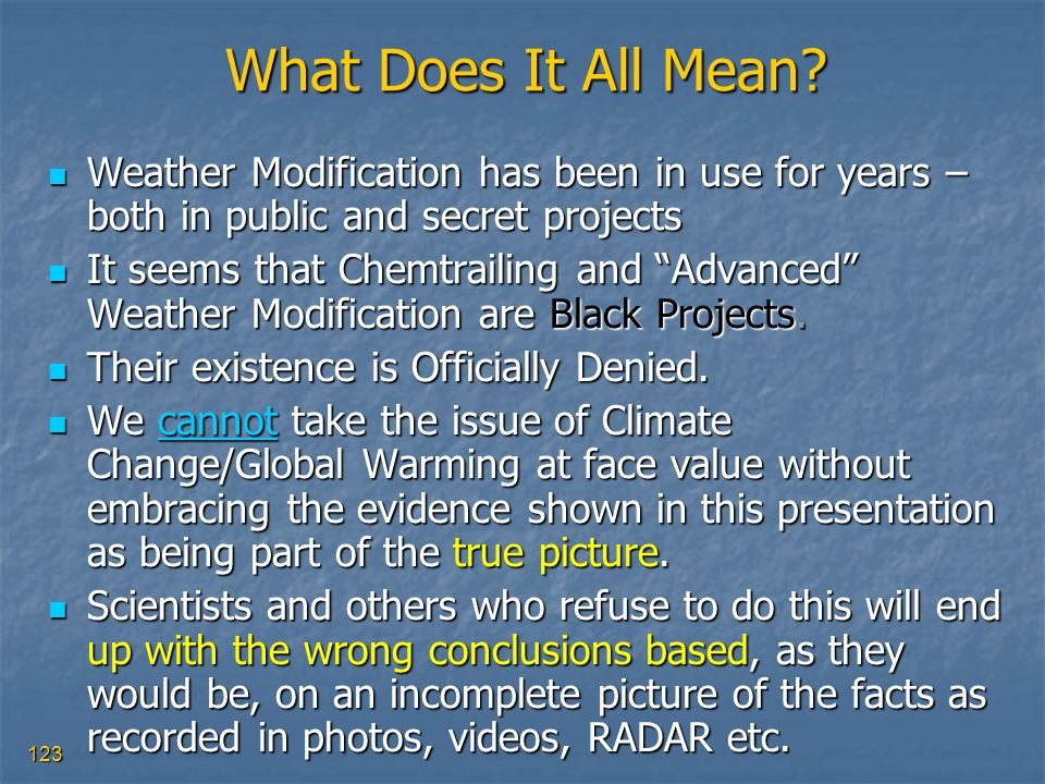 What Does It All Mean Weather Modification has been in use for years – both in public and secret projects.