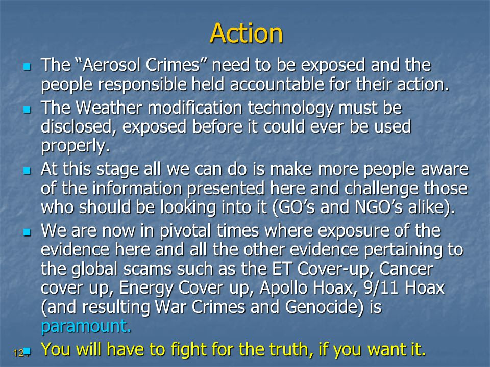 Action The Aerosol Crimes need to be exposed and the people responsible held accountable for their action.