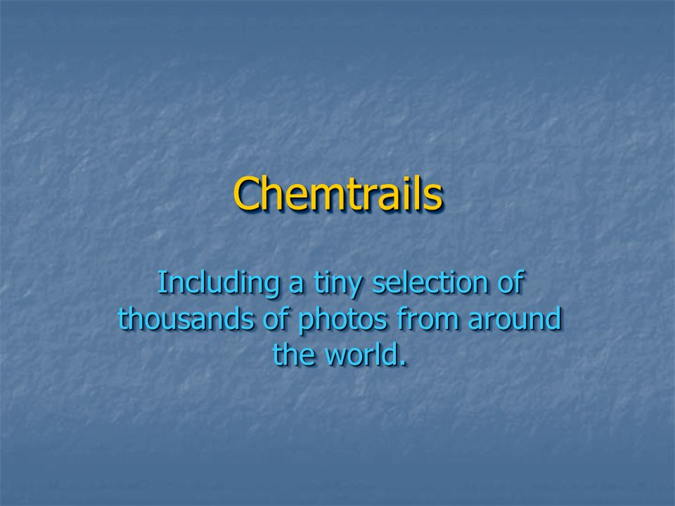 Chemtrails Including a tiny selection of thousands of photos from around the world.