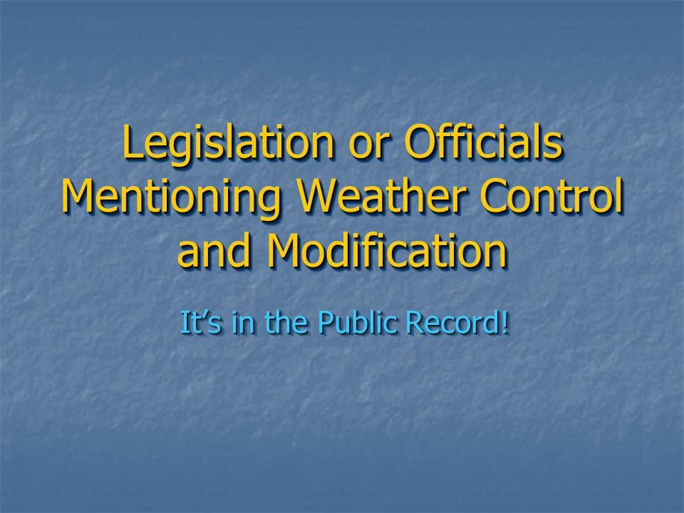 Legislation or Officials Mentioning Weather Control and Modification