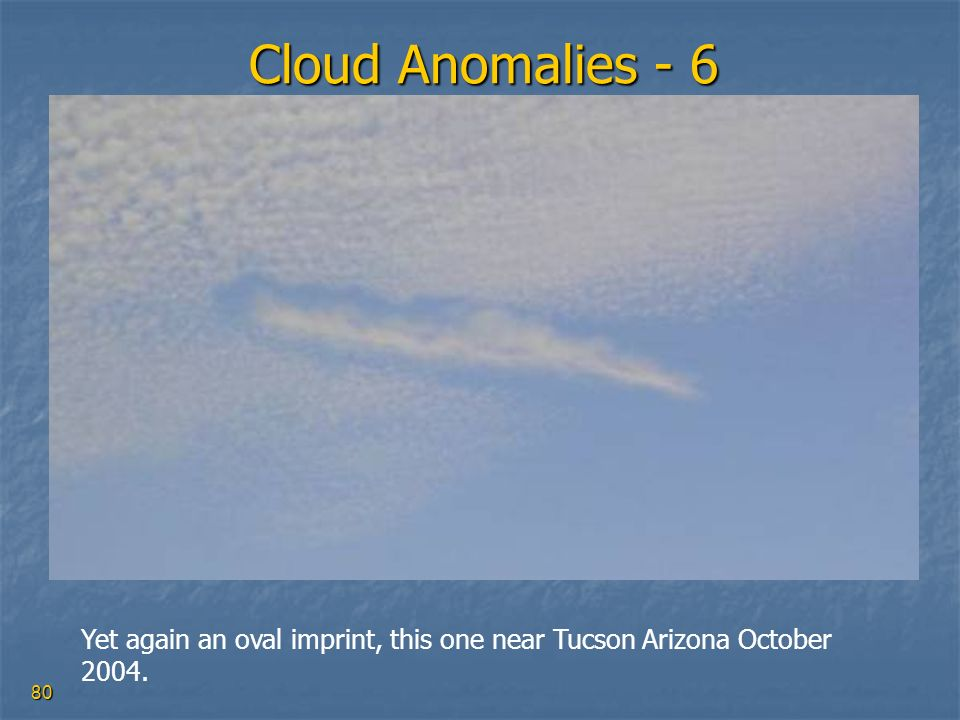 Cloud Anomalies - 6 Yet again an oval imprint, this one near Tucson Arizona October 2004.
