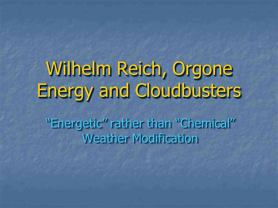 Wilhelm Reich, Orgone Energy and Cloudbusters