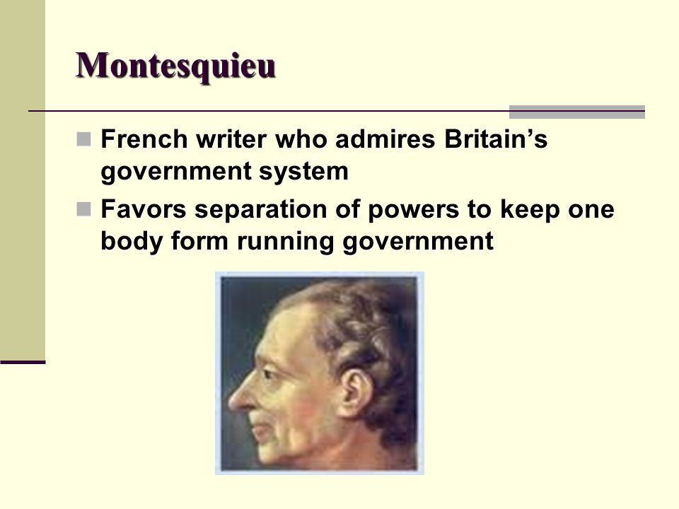 Montesquieu French writer who admires Britain's government system