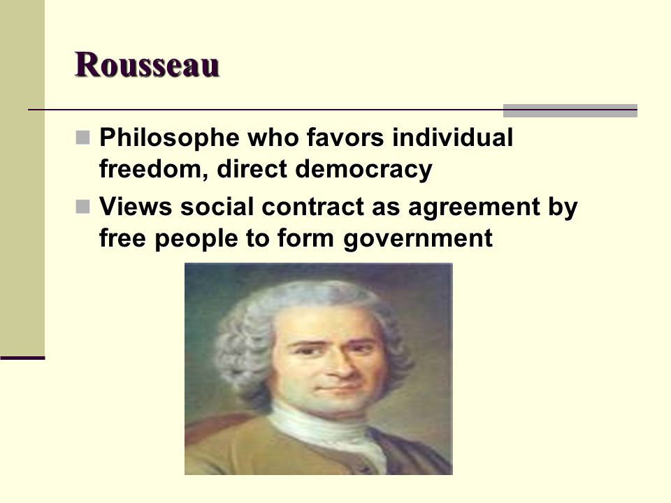 Rousseau Philosophe who favors individual freedom, direct democracy