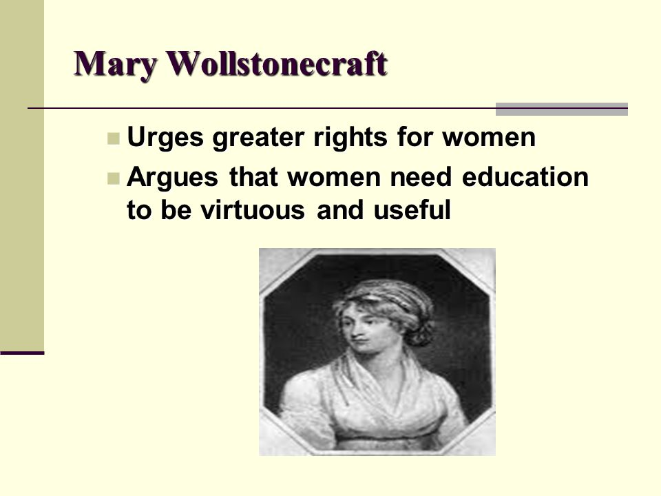 Mary Wollstonecraft Urges greater rights for women
