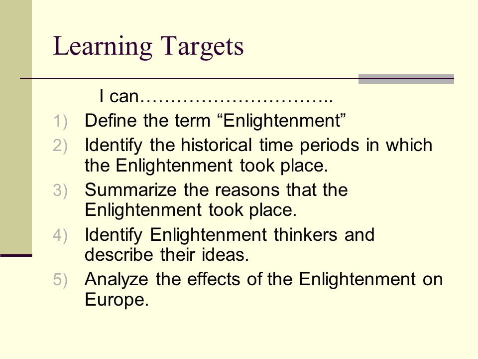 Learning Targets I can………………………….. Define the term Enlightenment