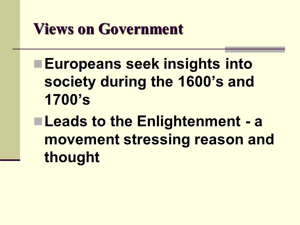 Views on Government Europeans seek insights into society during the 1600's and 1700's.