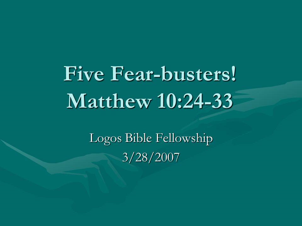 Five Fear-busters! Matthew 10:24-33