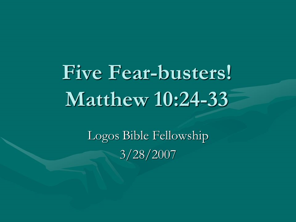 Five Fear-busters! Matthew 10:24-33