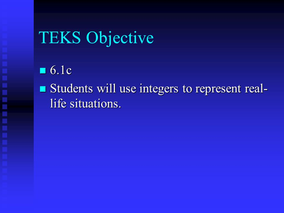 TEKS Objective 6.1c Students will use integers to represent real-life situations.