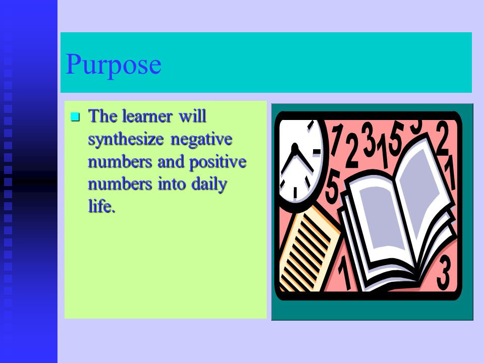 Purpose The learner will synthesize negative numbers and positive numbers into daily life.