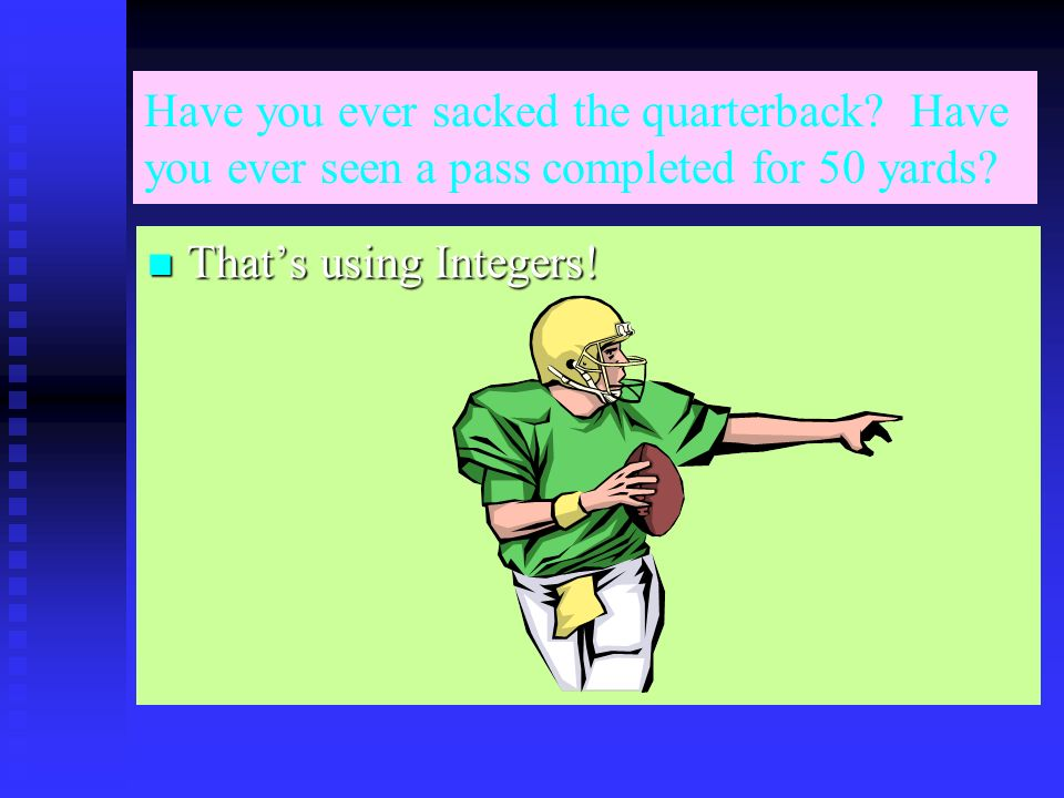 Have you ever sacked the quarterback