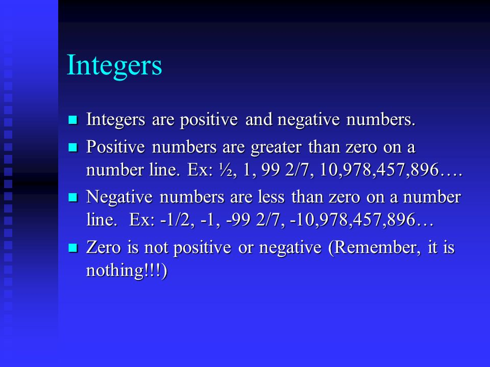 Integers Integers are positive and negative numbers.