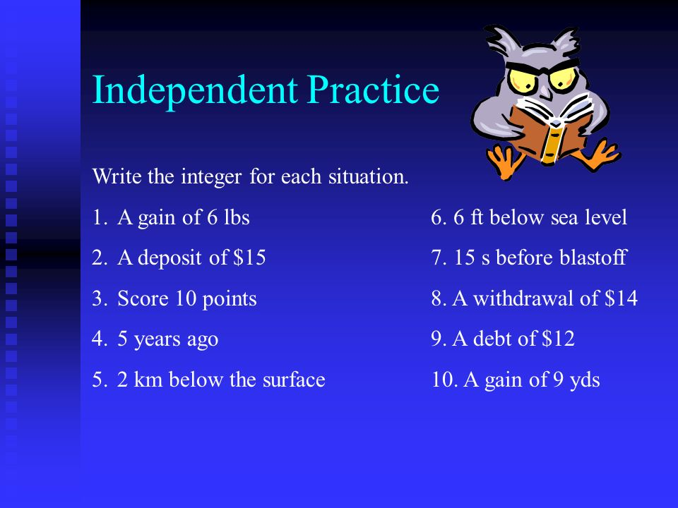 Independent Practice Write the integer for each situation.