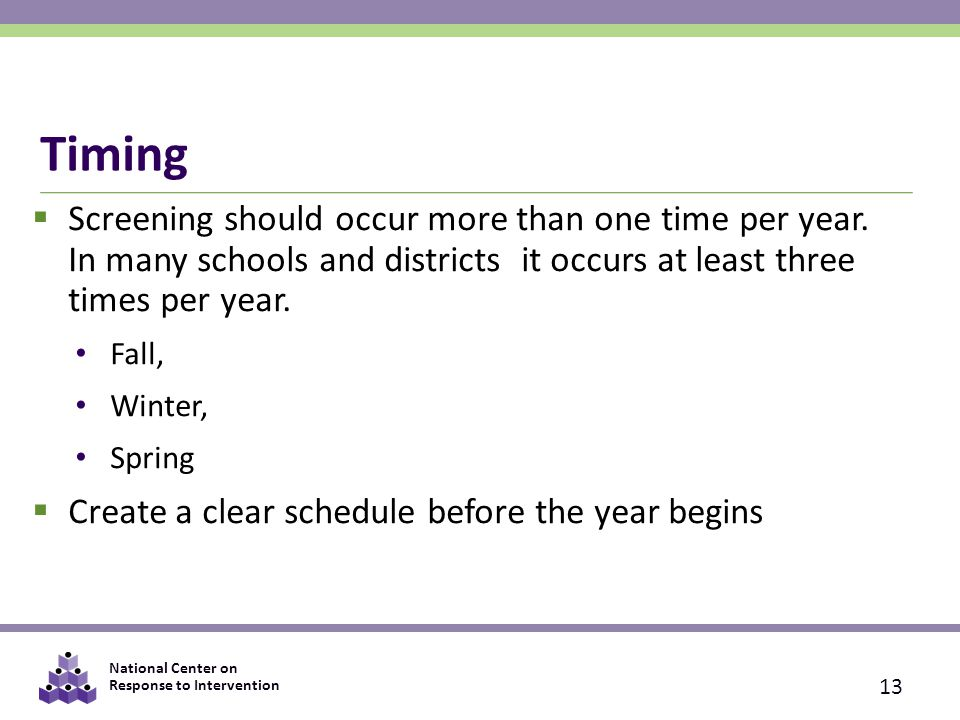 Timing Screening should occur more than one time per year. In many schools and districts it occurs at least three times per year.