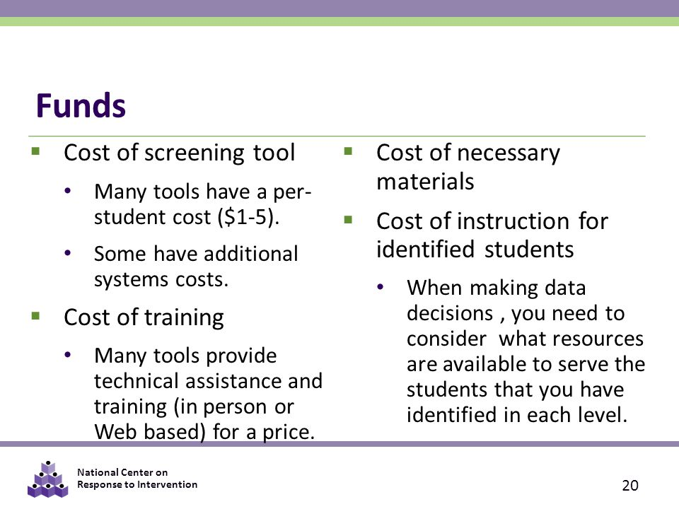 Funds Cost of screening tool Cost of necessary materials
