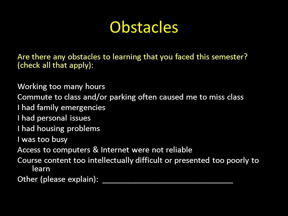 Obstacles Are there any obstacles to learning that you faced this semester (check all that apply):