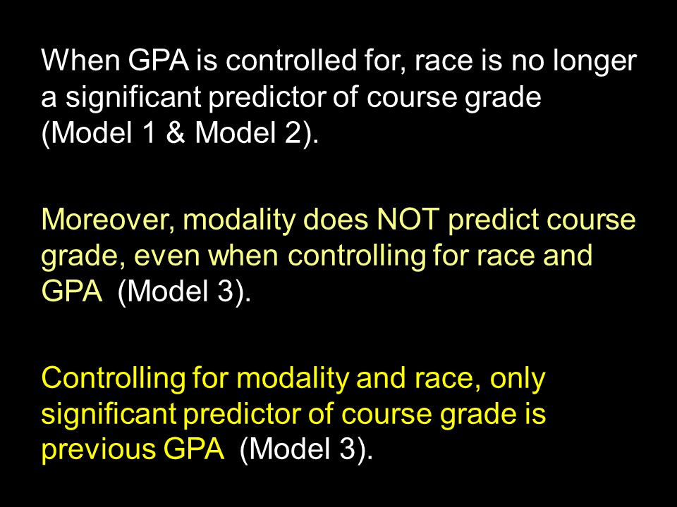 When GPA is controlled for, race is no longer a significant predictor of course grade (Model 1 & Model 2).