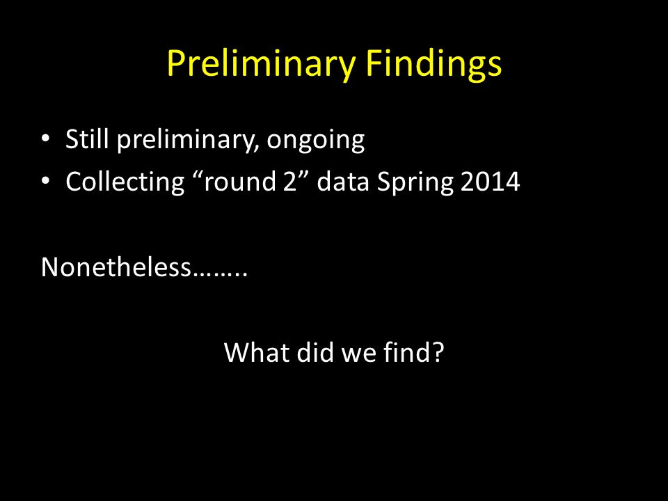 Preliminary Findings Still preliminary, ongoing