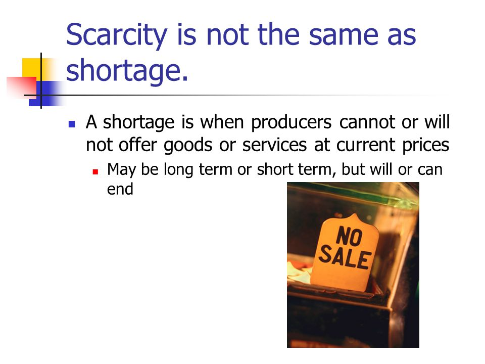 Scarcity is not the same as shortage.