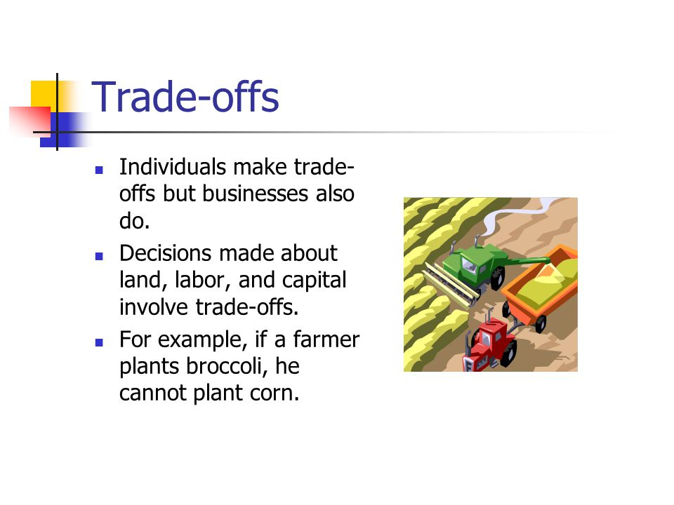 Trade-offs Individuals make trade-offs but businesses also do.