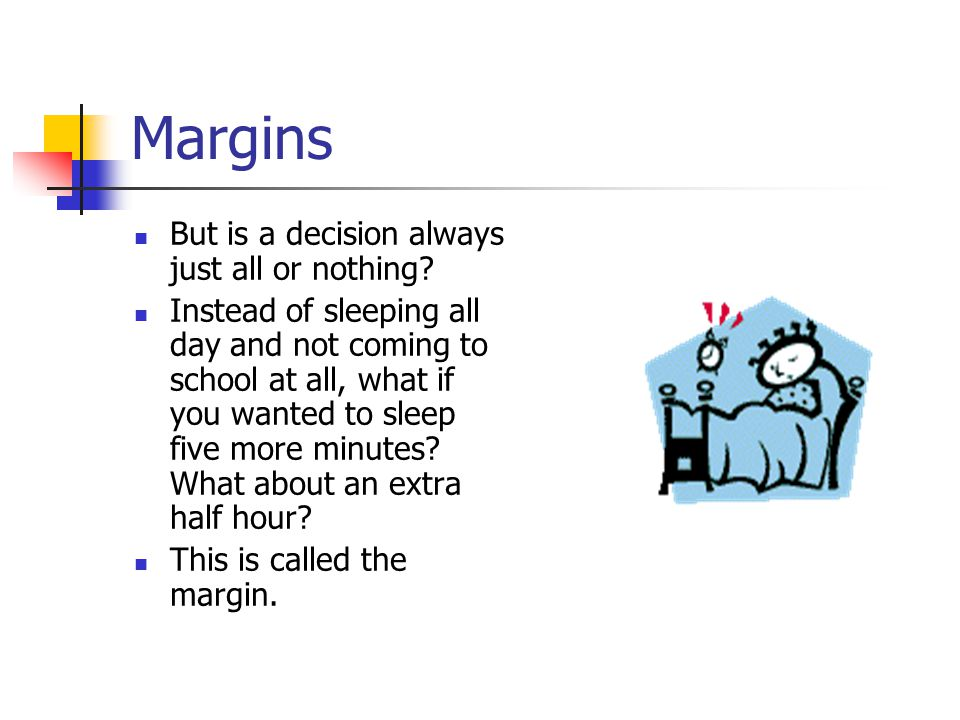 Margins But is a decision always just all or nothing