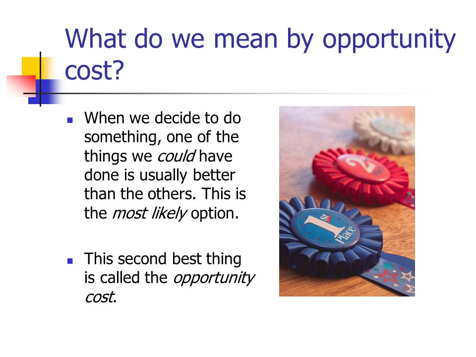 What do we mean by opportunity cost