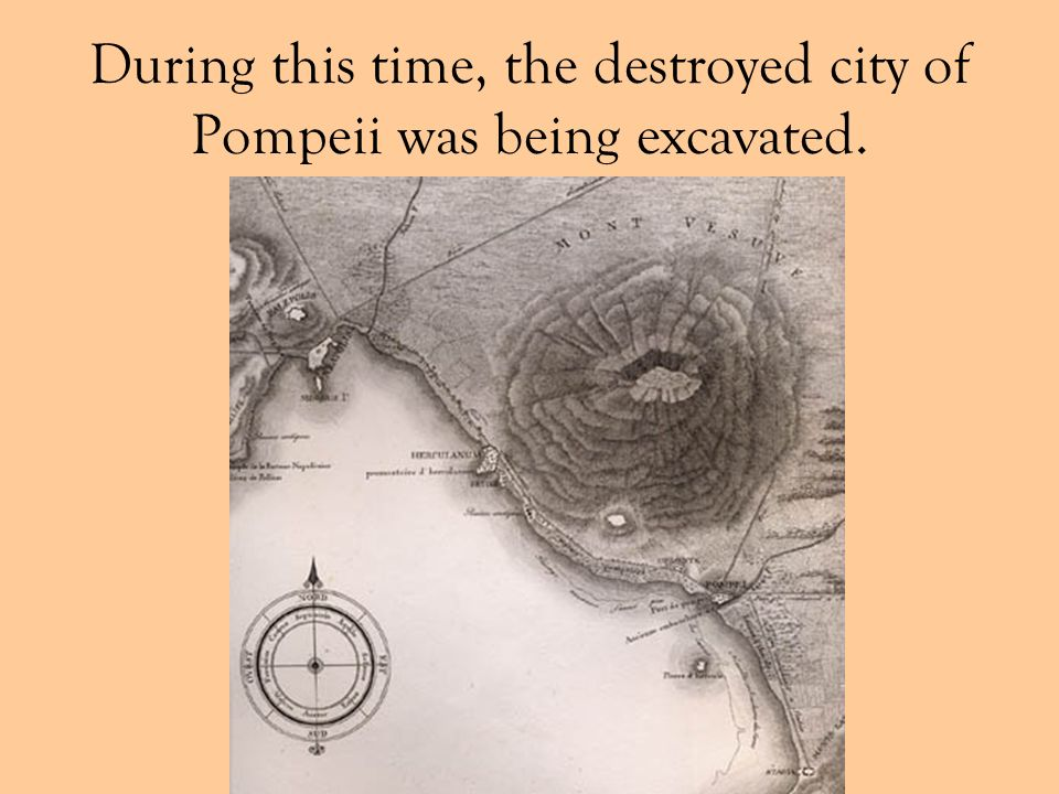 During this time, the destroyed city of Pompeii was being excavated.